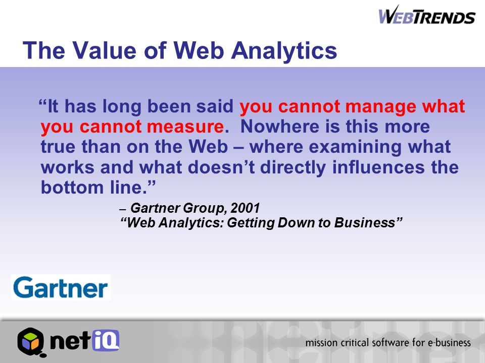The Value of Web Analytics It has long been said you cannot manage what you cannot measure.