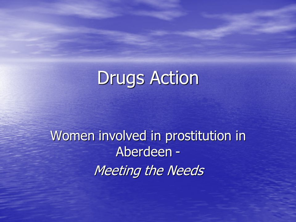 Drugs Action Women involved in prostitution in Aberdeen - Meeting the Needs