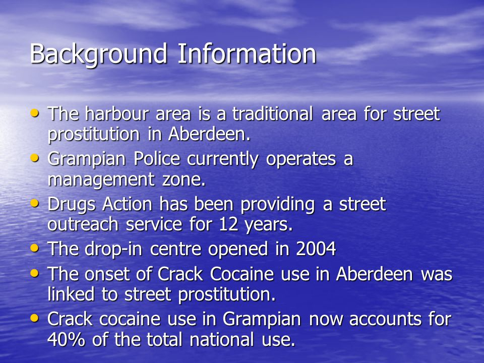 Background Information The harbour area is a traditional area for street prostitution in Aberdeen.