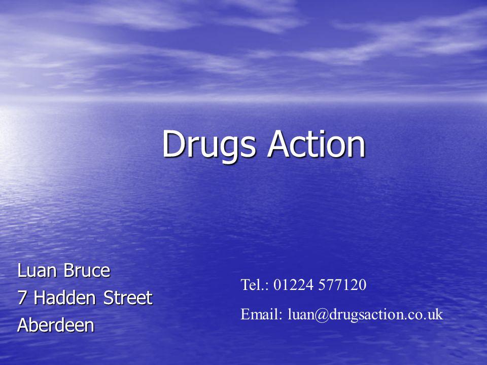 Drugs Action Luan Bruce 7 Hadden Street Aberdeen Tel.: 01224 577120 Email: luan@drugsaction.co.uk