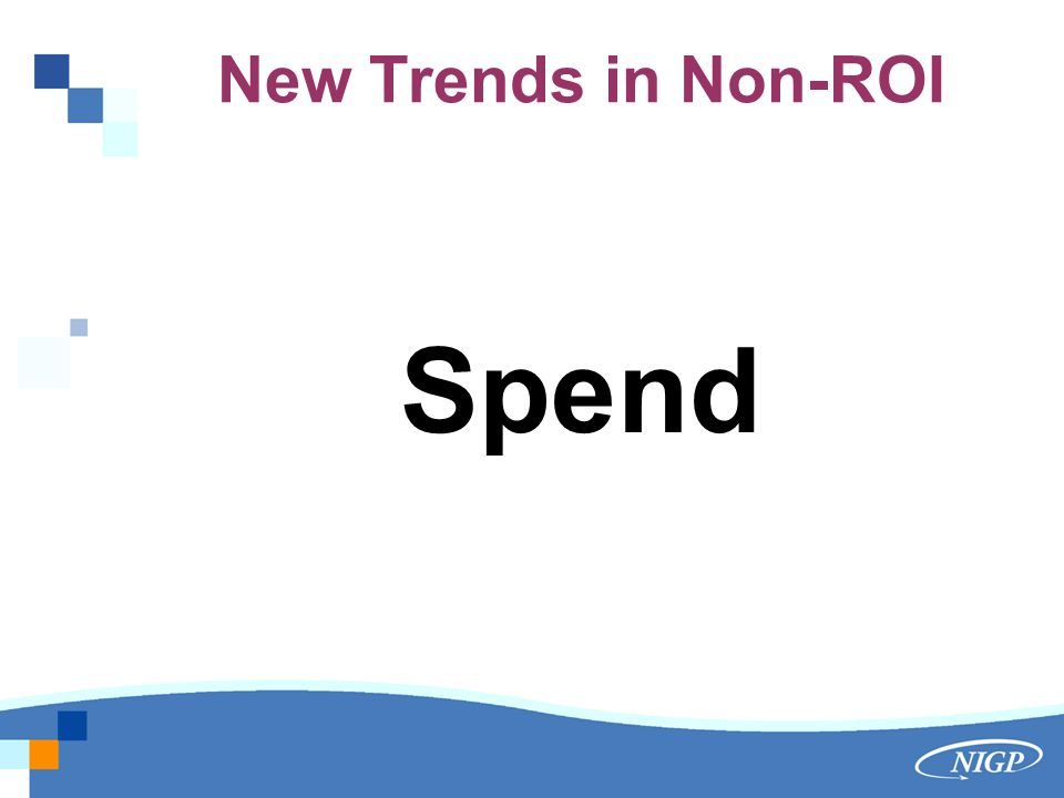New Trends in Non-ROI Spend