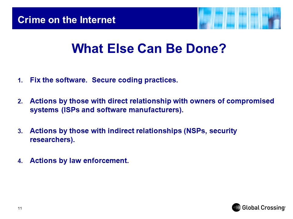 11 Crime on the Internet 1.Fix the software. Secure coding practices.