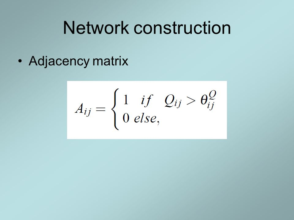 Network construction Adjacency matrix
