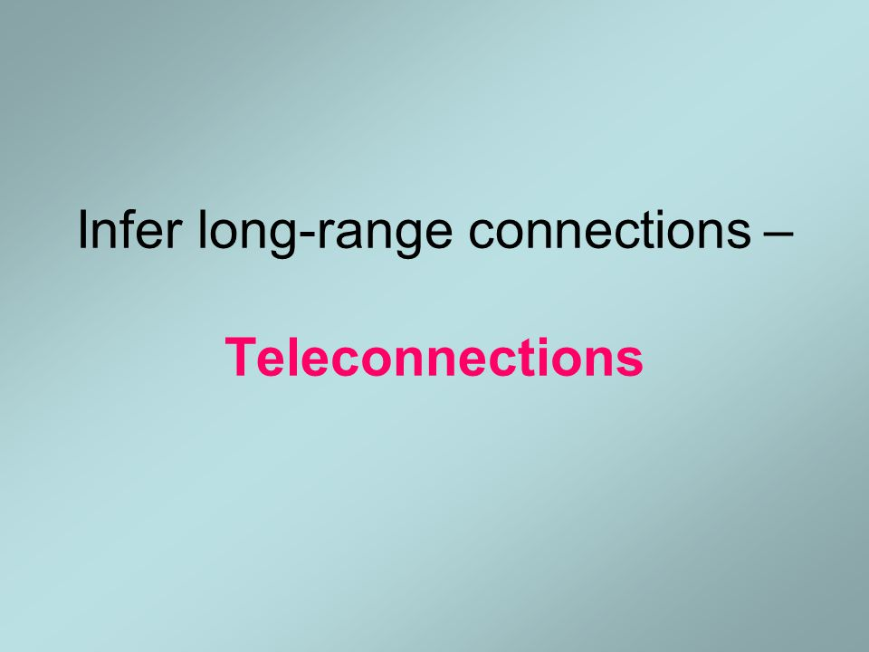 Infer long-range connections – Teleconnections