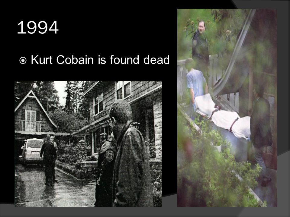 1994  Kurt Cobain is found dead