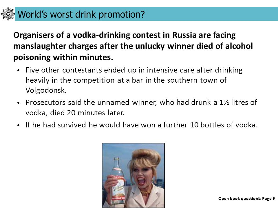 25 Organisers of a vodka-drinking contest in Russia are facing manslaughter charges after the unlucky winner died of alcohol poisoning within minutes.