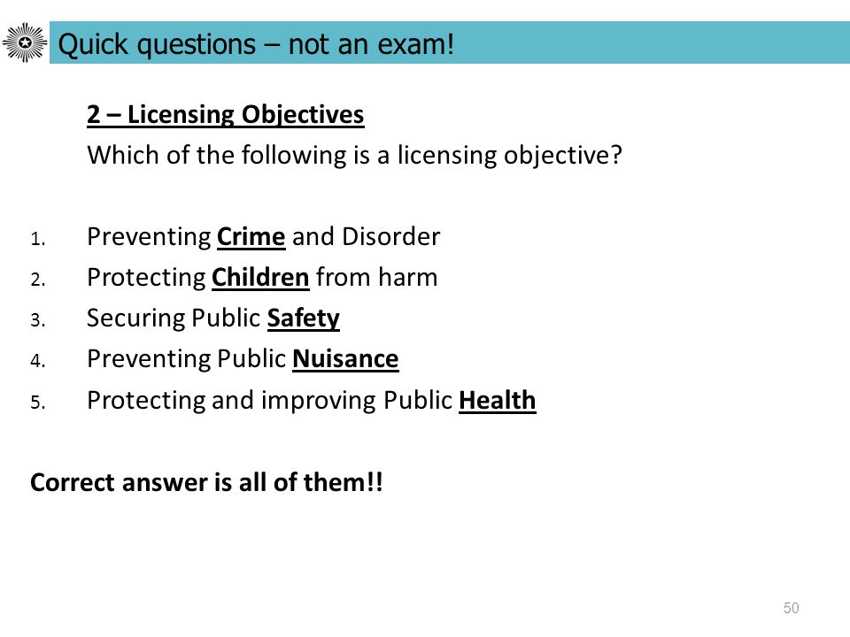 50 2 – Licensing Objectives Which of the following is a licensing objective.
