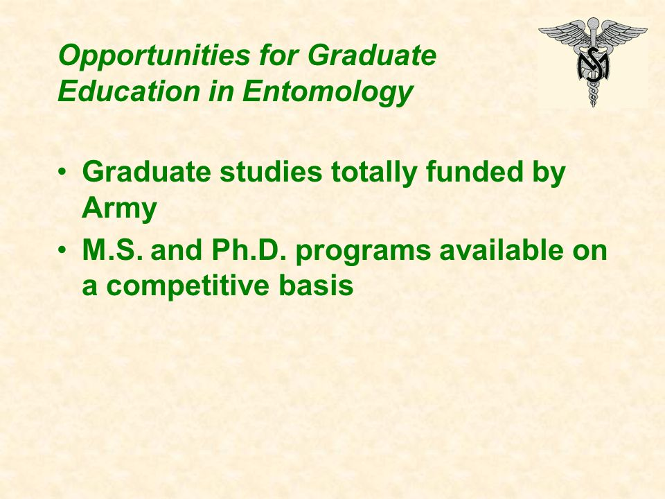 Opportunities for Graduate Education in Entomology Graduate studies totally funded by Army M.S.