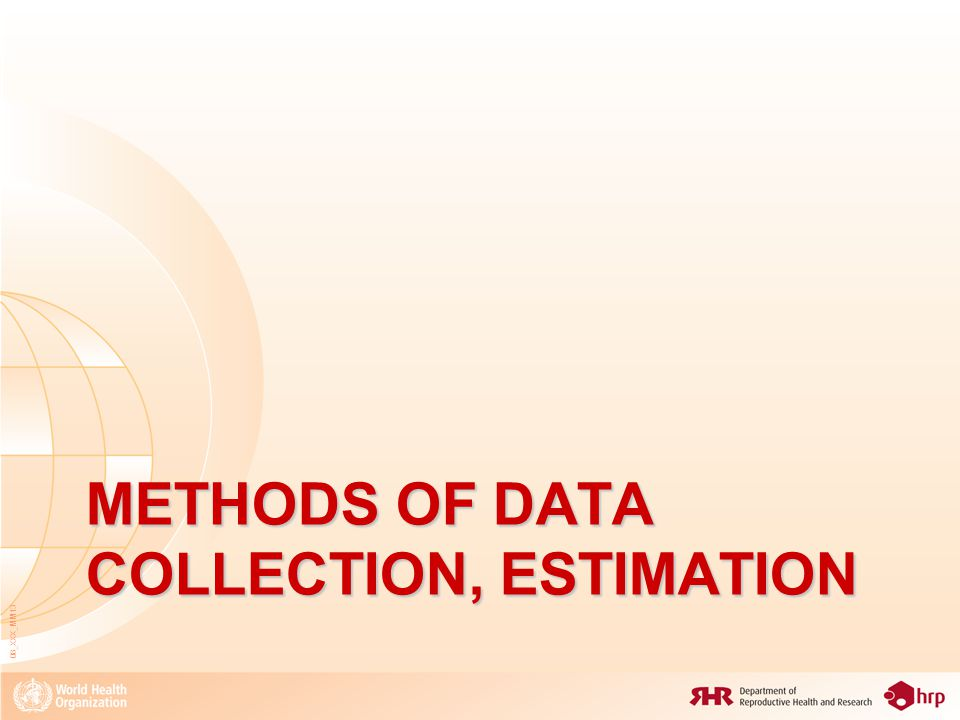 METHODS OF DATA COLLECTION, ESTIMATION 08_XXX_MM13