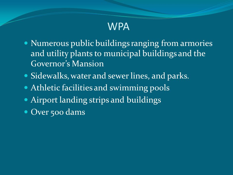 WPA Numerous public buildings ranging from armories and utility plants to municipal buildings and the Governor's Mansion Sidewalks, water and sewer lines, and parks.