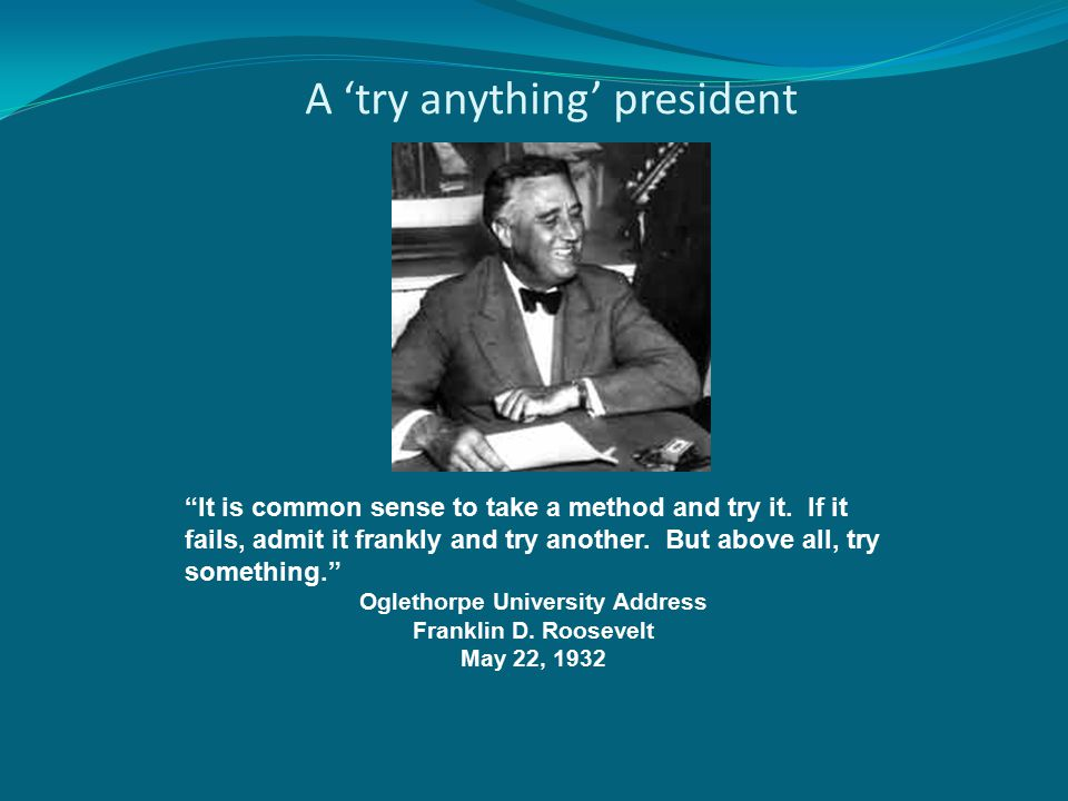 A 'try anything' president It is common sense to take a method and try it.