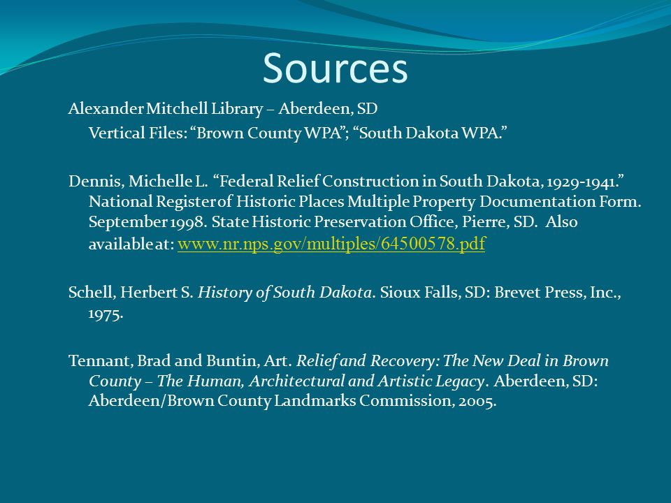 Sources Alexander Mitchell Library – Aberdeen, SD Vertical Files: Brown County WPA ; South Dakota WPA. Dennis, Michelle L.