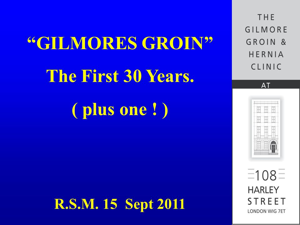 GILMORES GROIN The First 30 Years. ( plus one ! ) R.S.M. 15 Sept 2011
