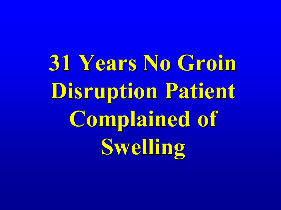 31 Years No Groin Disruption Patient Complained of Swelling