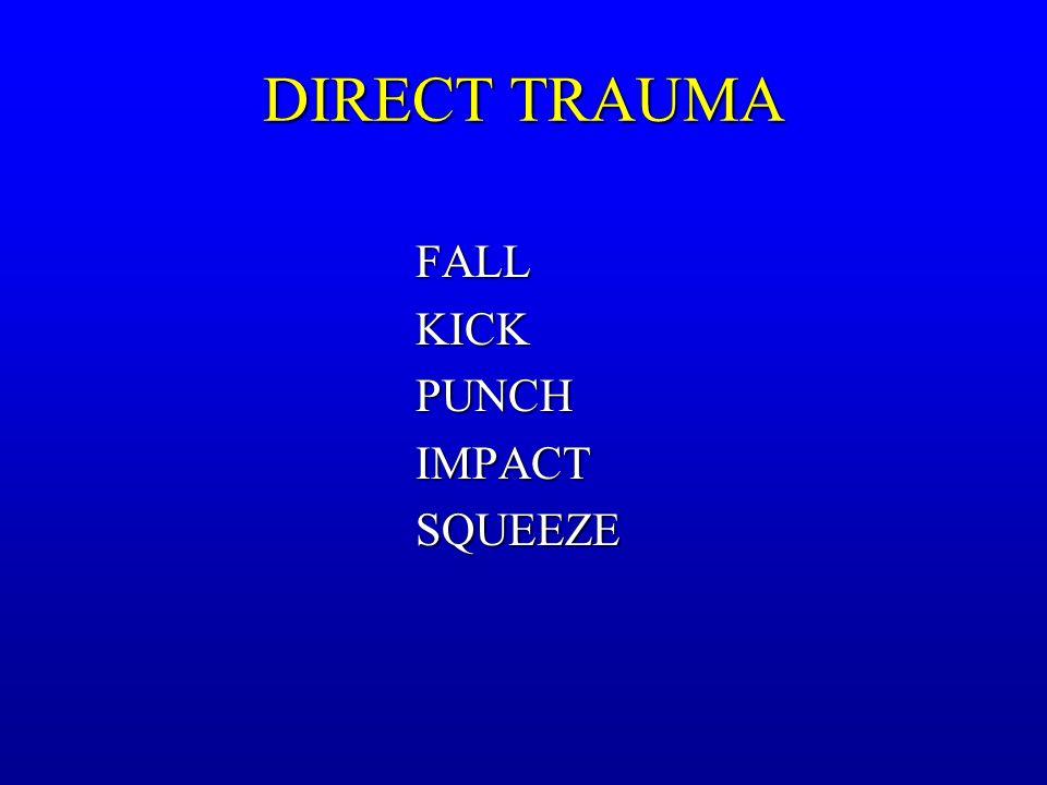 DIRECT TRAUMA FALL FALL KICK KICK PUNCH PUNCH IMPACT IMPACT SQUEEZE SQUEEZE