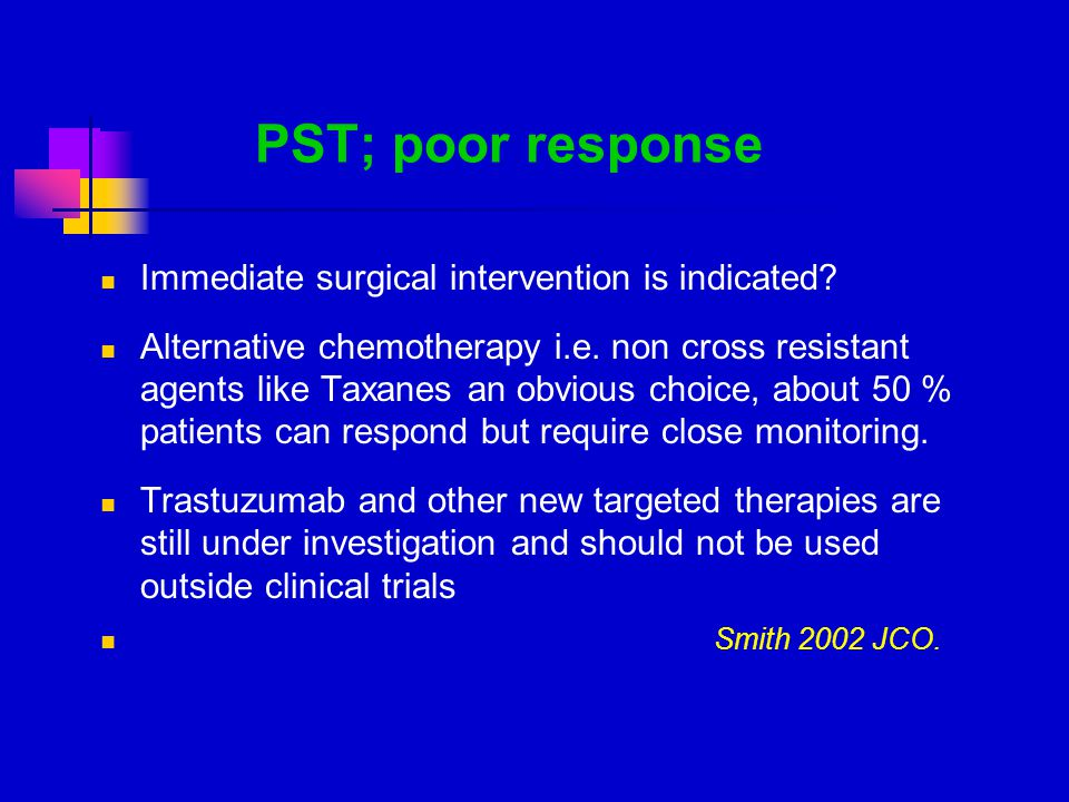 PST; poor response Immediate surgical intervention is indicated.