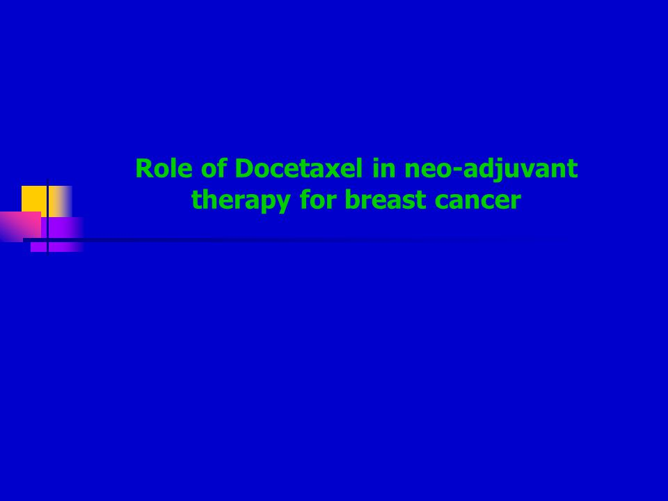Role of Docetaxel in neo-adjuvant therapy for breast cancer