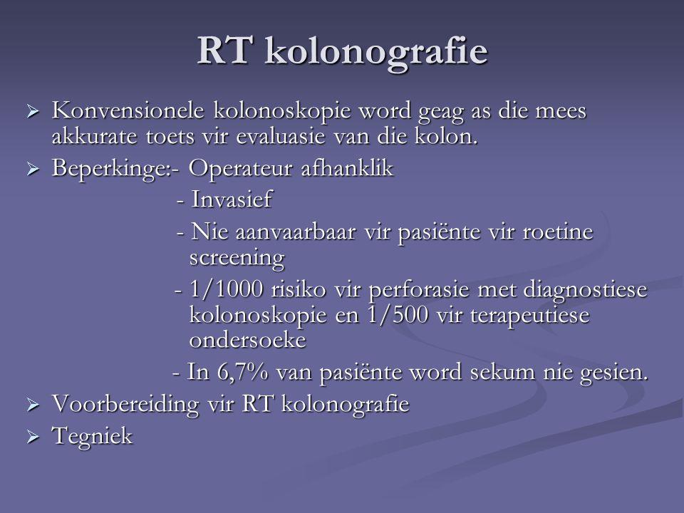 RT kolonografie  Konvensionele kolonoskopie word geag as die mees akkurate toets vir evaluasie van die kolon.