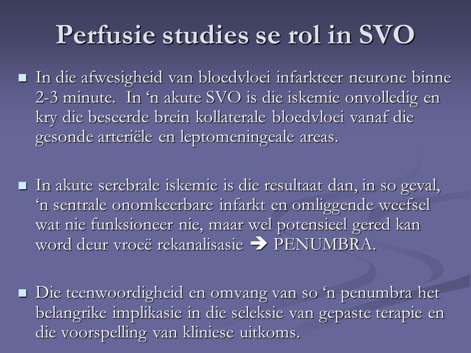 Perfusie studies se rol in SVO In die afwesigheid van bloedvloei infarkteer neurone binne 2-3 minute.