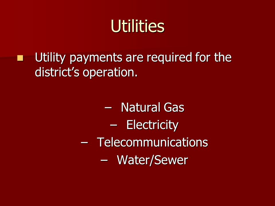 Utilities Utility payments are required for the district's operation.