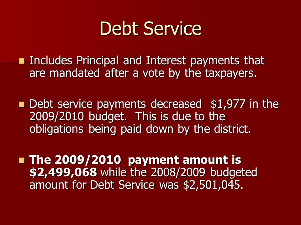 Debt Service Includes Principal and Interest payments that are mandated after a vote by the taxpayers.