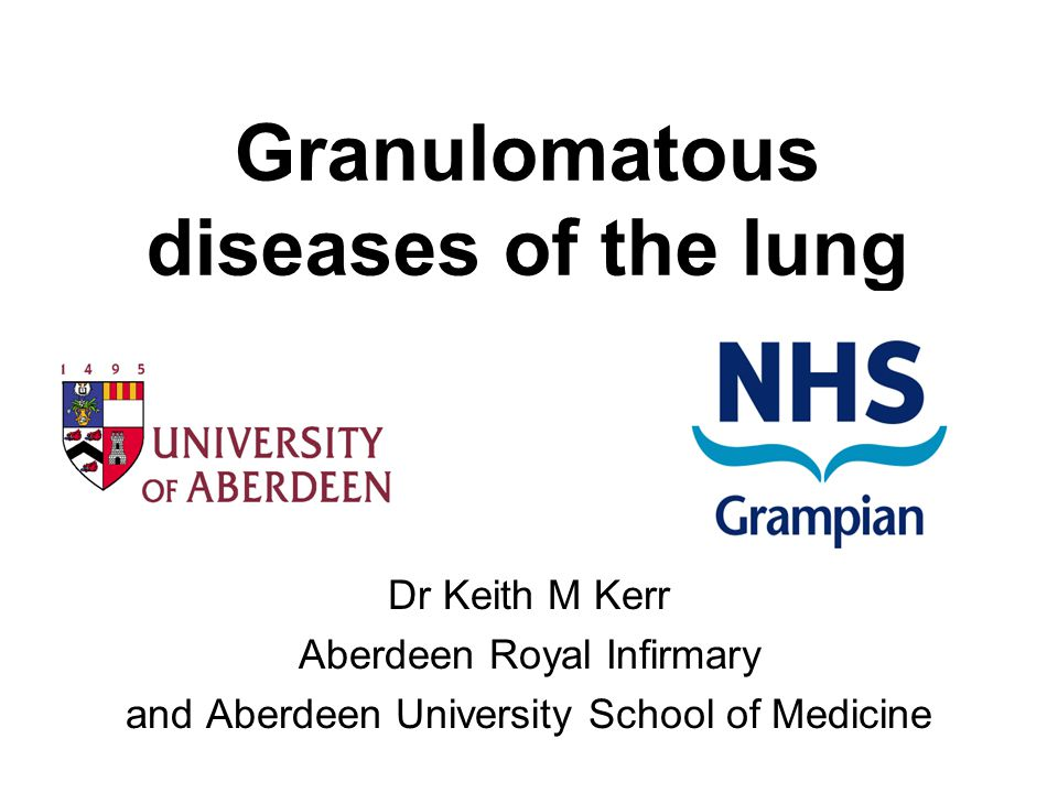 Granulomatous diseases of the lung Dr Keith M Kerr Aberdeen Royal Infirmary and Aberdeen University School of Medicine