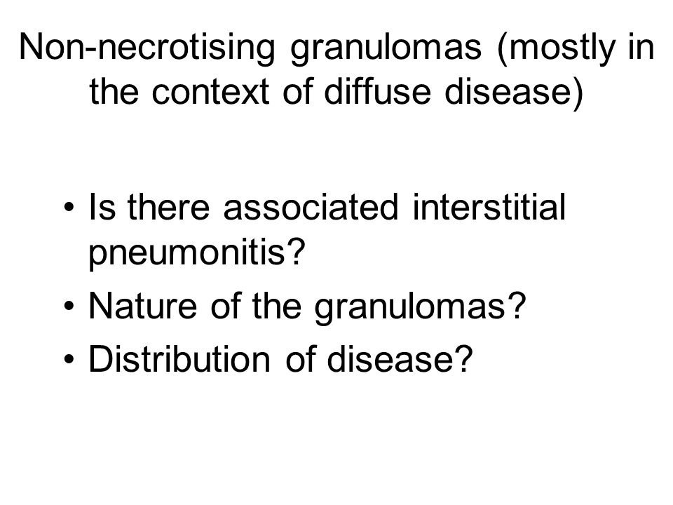 Non-necrotising granulomas (mostly in the context of diffuse disease) Is there associated interstitial pneumonitis.