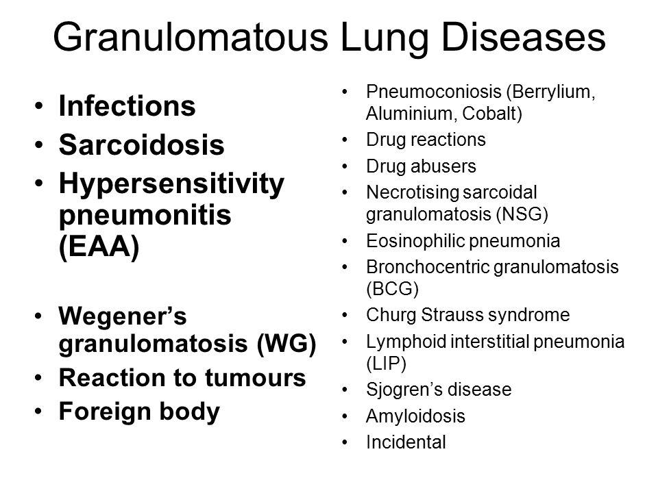 Granulomatous Lung Diseases Infections Sarcoidosis Hypersensitivity pneumonitis (EAA) Wegener's granulomatosis (WG) Reaction to tumours Foreign body P