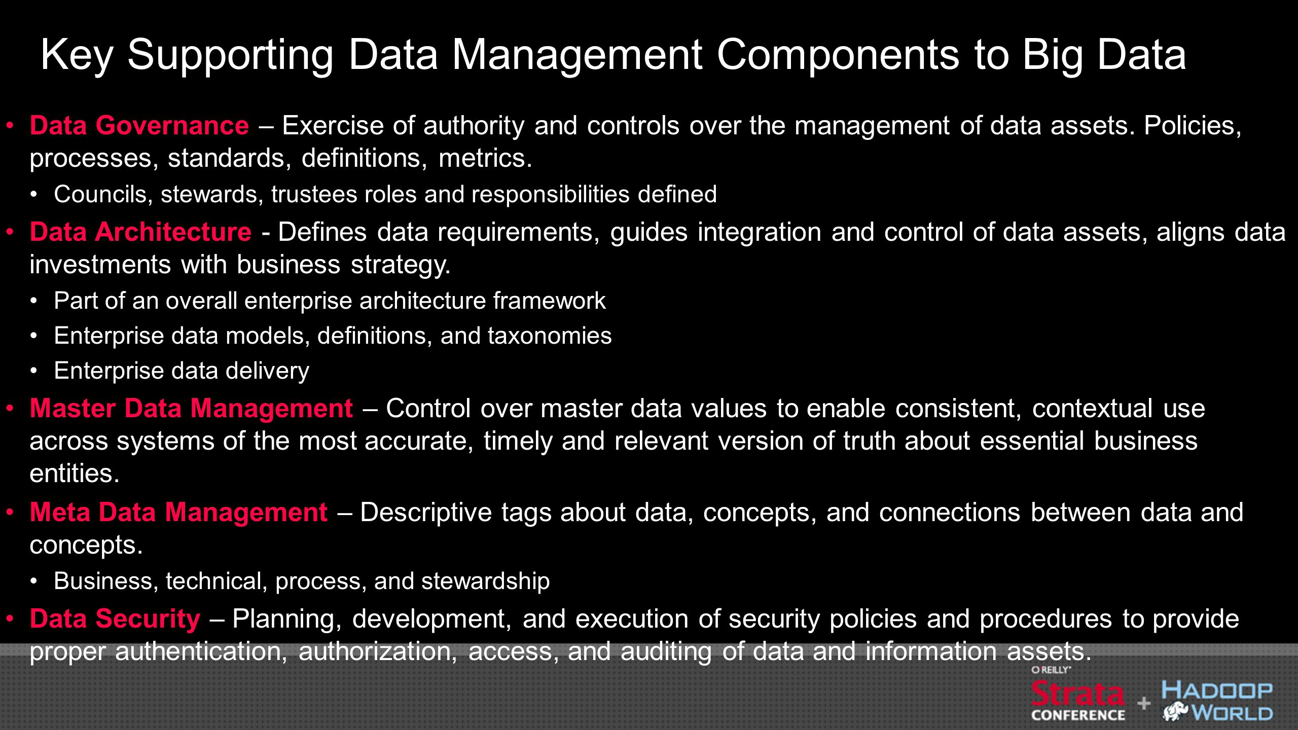 Key Supporting Data Management Components to Big Data Data Governance – Exercise of authority and controls over the management of data assets.