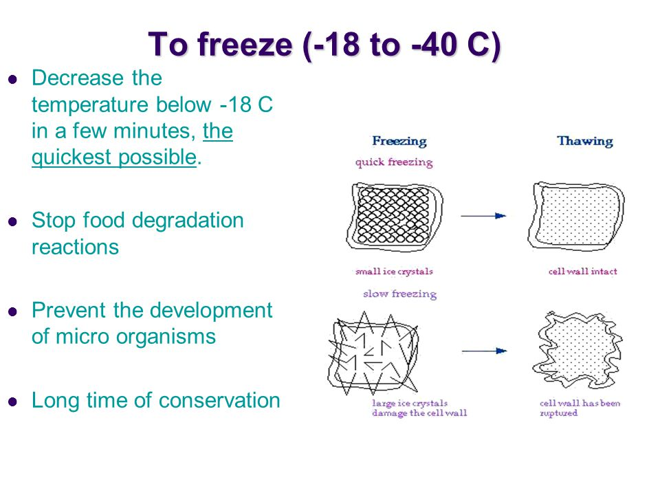 To freeze (-18 to -40 C) To freeze (-18 to -40 C) Decrease the temperature below -18 C in a few minutes, the quickest possible.