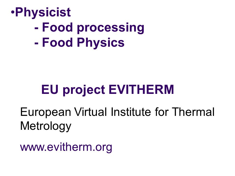 EU project EVITHERM Physicist - Food processing - Food Physics European Virtual Institute for Thermal Metrology www.evitherm.org