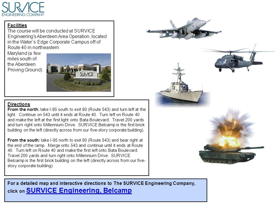 Facilities The course will be conducted at SURVICE Engineering's Aberdeen Area Operation, located in the Water's Edge Corporate Campus off of Route 40 in northeastern Maryland (a few miles south of the Aberdeen Proving Ground).