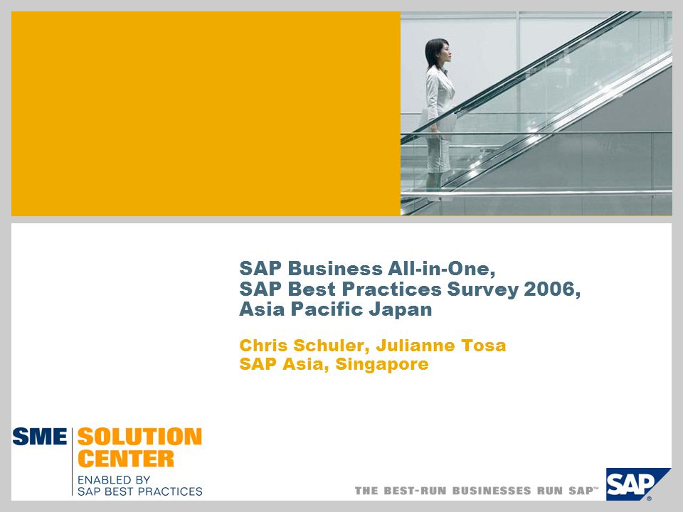 SAP Business All-in-One, SAP Best Practices Survey 2006, Asia Pacific Japan Chris Schuler, Julianne Tosa SAP Asia, Singapore