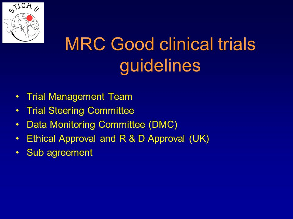 MRC Good clinical trials guidelines Trial Management Team Trial Steering Committee Data Monitoring Committee (DMC) Ethical Approval and R & D Approval
