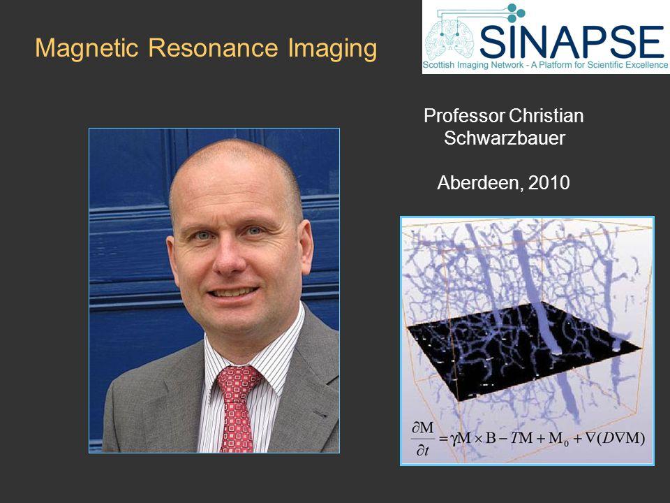 Professor Christian Schwarzbauer Aberdeen, 2010 Magnetic Resonance Imaging