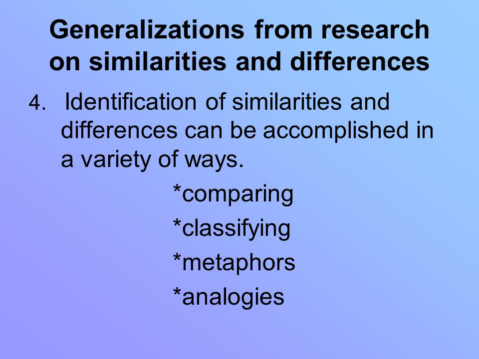 Generalizations from research on similarities and differences 4.