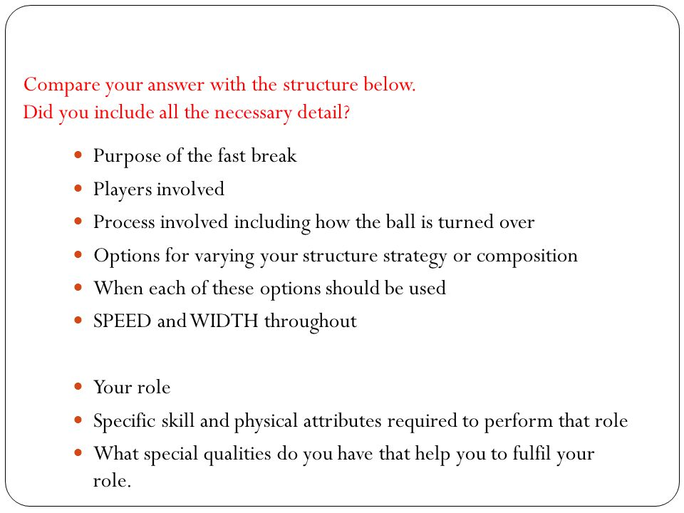 Compare your answer with the structure below. Did you include all the necessary detail? Purpose of the fast break Players involved Process involved in