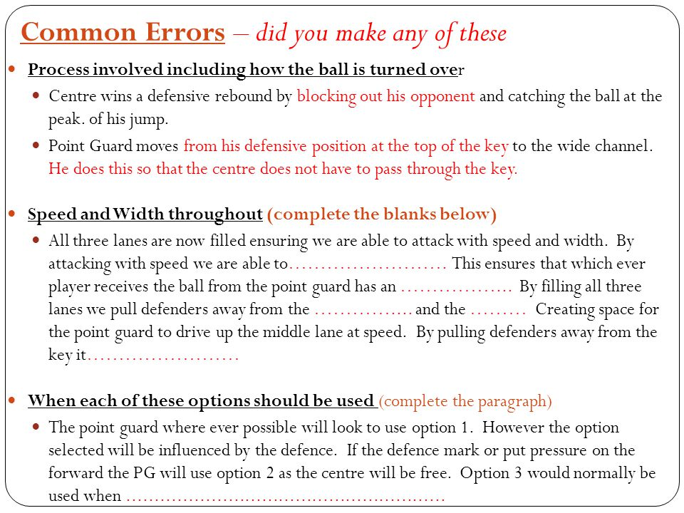 Common Errors – did you make any of these Process involved including how the ball is turned over Centre wins a defensive rebound by blocking out his opponent and catching the ball at the peak.