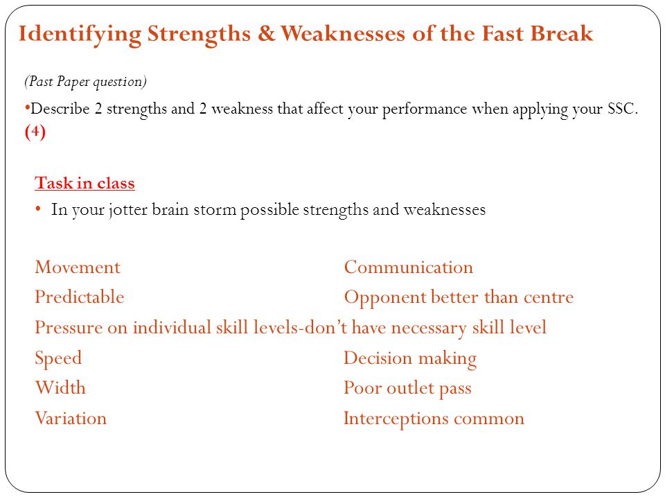 Identifying Strengths & Weaknesses of the Fast Break (Past Paper question) Describe 2 strengths and 2 weakness that affect your performance when applying your SSC.