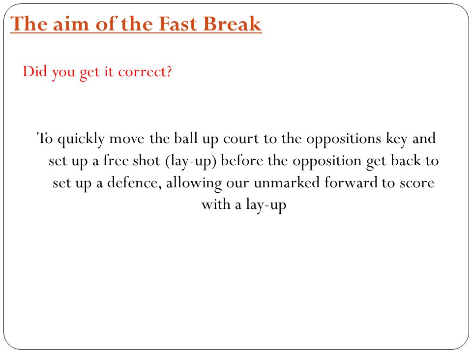 The aim of the Fast Break Did you get it correct.
