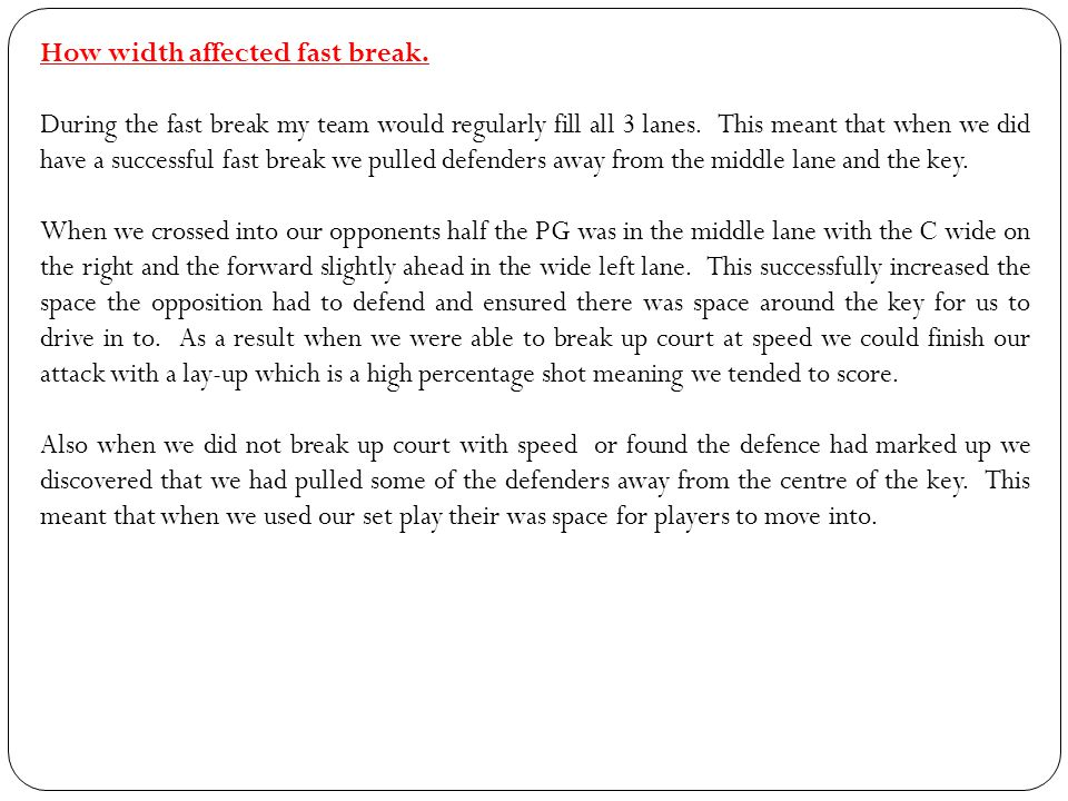 How width affected fast break.During the fast break my team would regularly fill all 3 lanes.