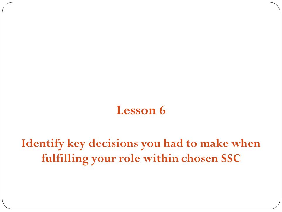 Structures, Strategies and Compositions Lesson 6 Identify key decisions you had to make when fulfilling your role within chosen SSC