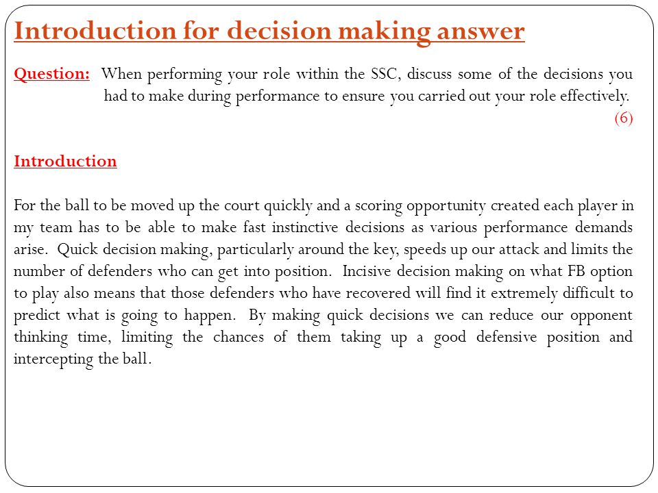 Introduction for decision making answer Question: When performing your role within the SSC, discuss some of the decisions you had to make during perfo