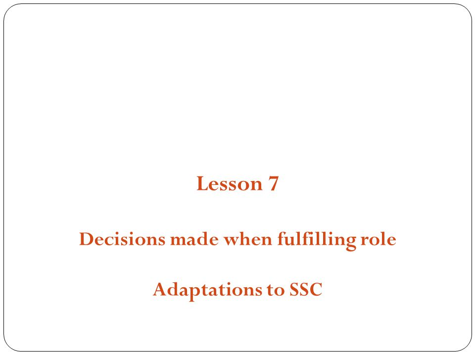 Structures, Strategies and Compositions Lesson 7 Decisions made when fulfilling role Adaptations to SSC