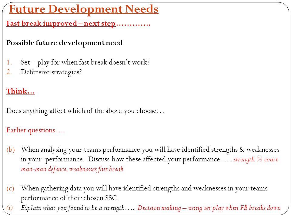 Future Development Needs Fast break improved – next step………….