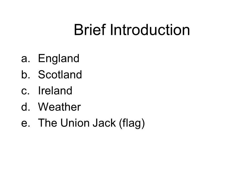 Brief Introduction a.England b.Scotland c.Ireland d.Weather e.The Union Jack (flag)