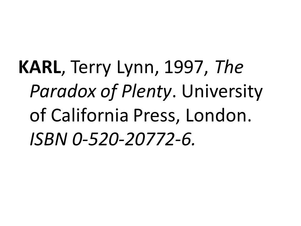 KARL, Terry Lynn, 1997, The Paradox of Plenty. University of California Press, London. ISBN 0-520-20772-6.