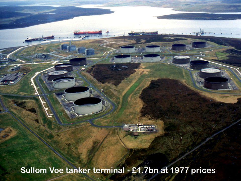 Sullom Voe tanker terminal - £1.7bn at 1977 prices