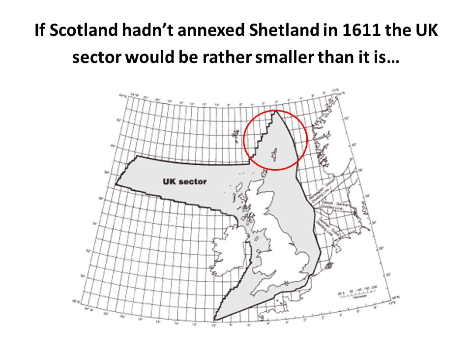 If Scotland hadn't annexed Shetland in 1611 the UK sector would be rather smaller than it is…