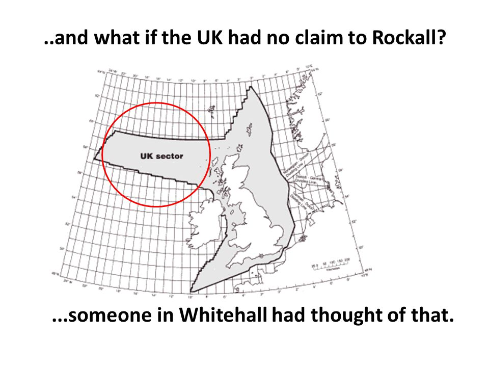 ...someone in Whitehall had thought of that...and what if the UK had no claim to Rockall
